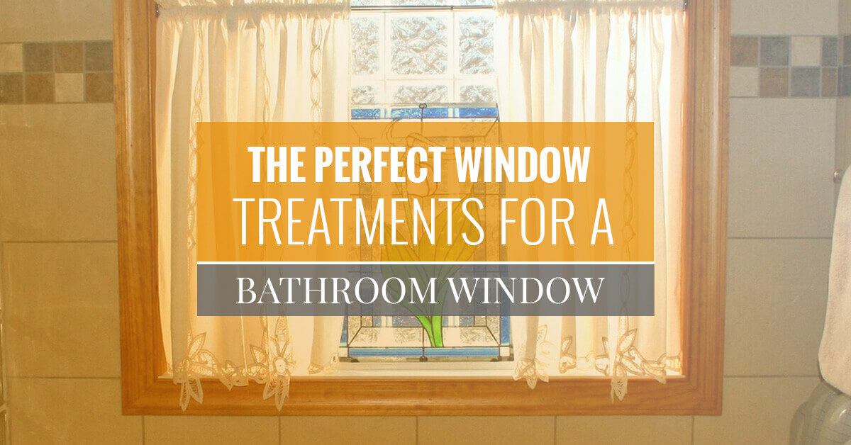 The Perfect Window Treatments for a Bathroom Window ...